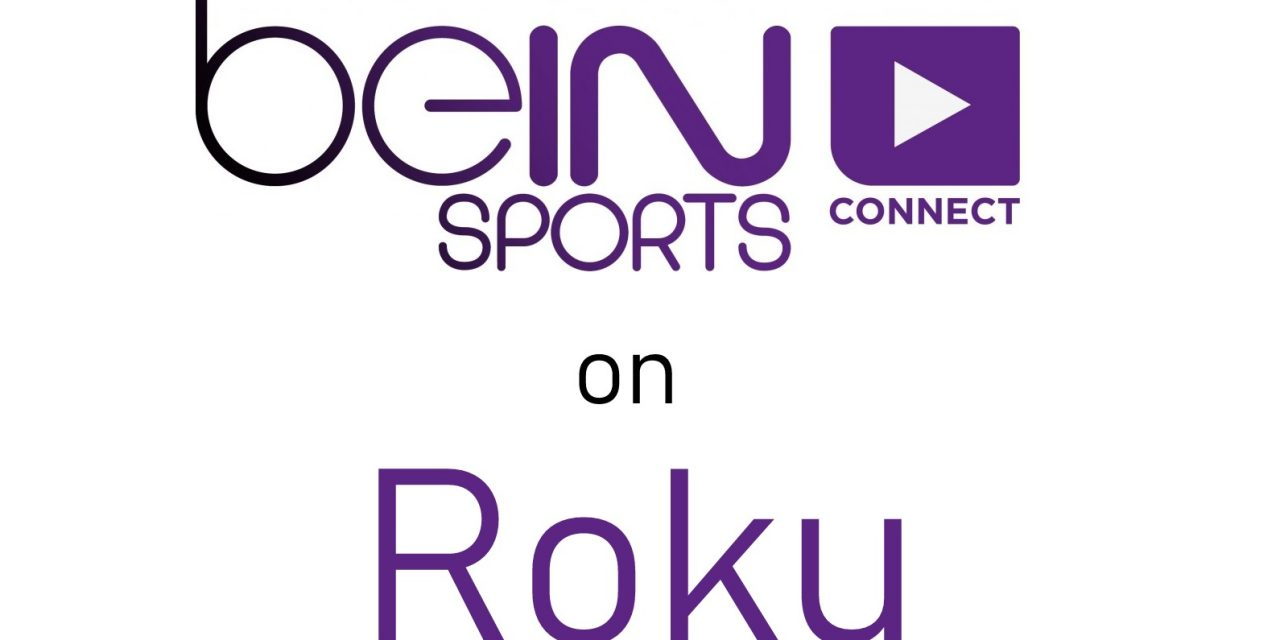 How to Install beIN SPORTS CONNECT on Roku