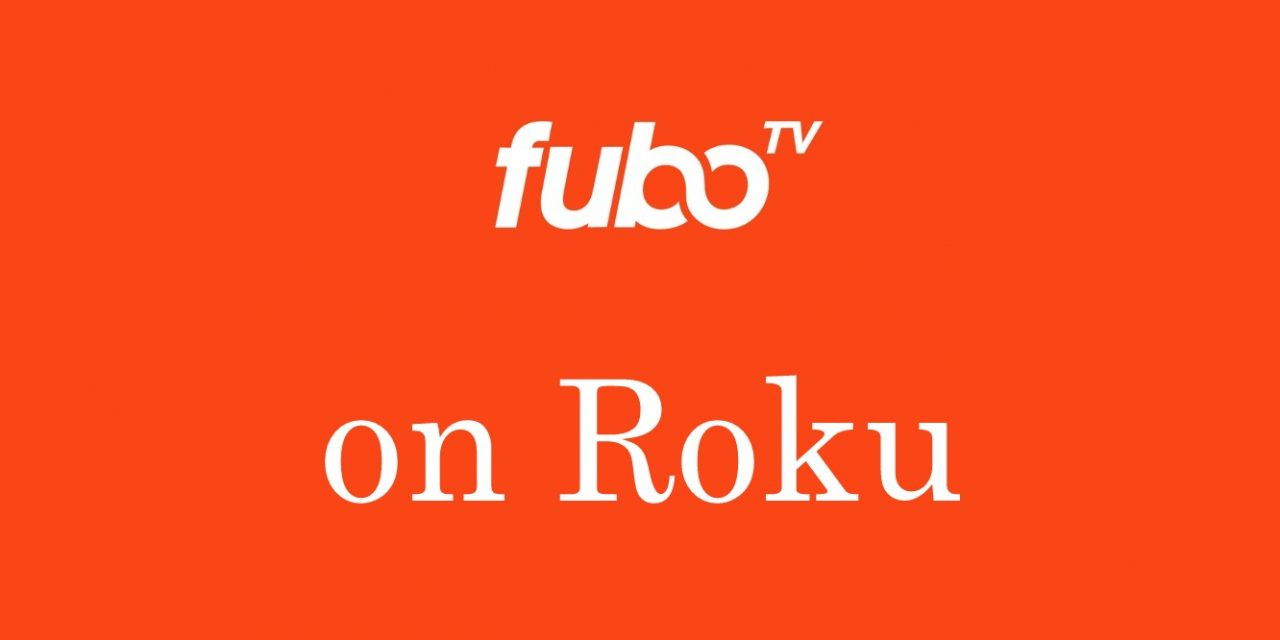 How to Add and Activate FuboTV on Roku TV / Device