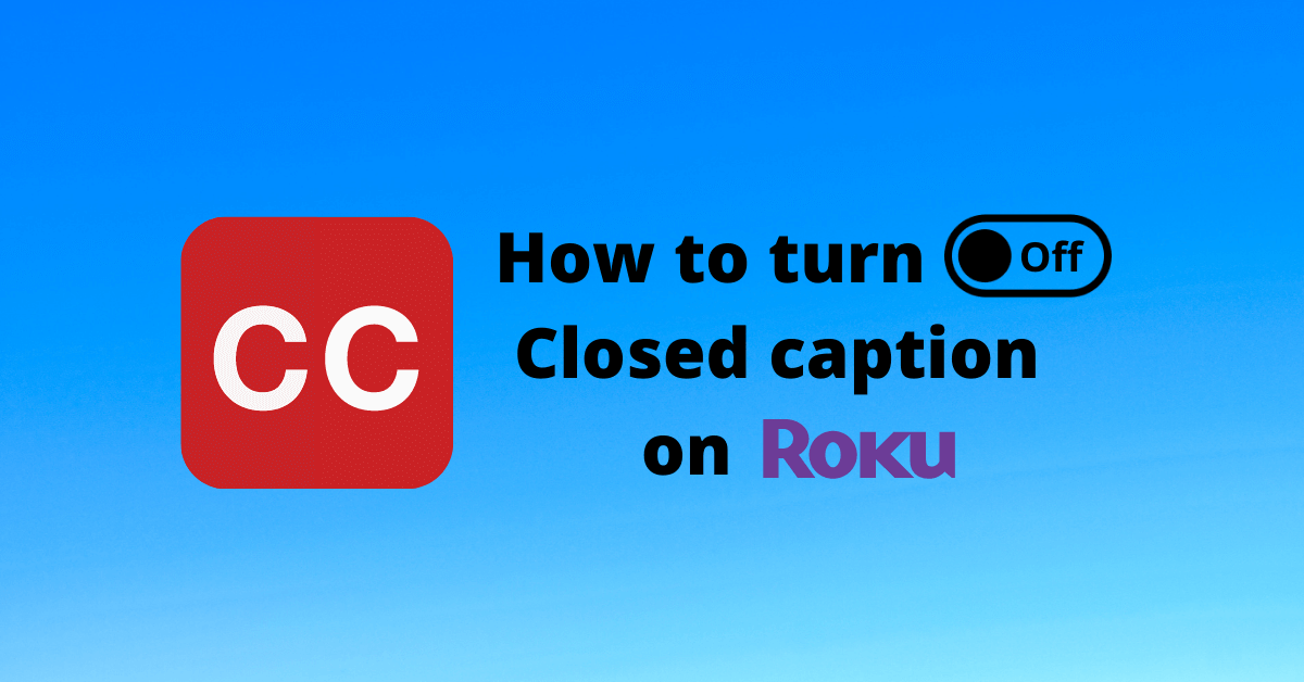 How To Turn Off Closed Caption on Roku