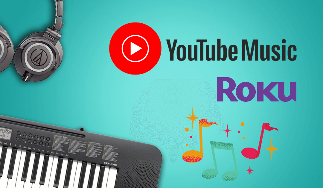 How to Listen to Youtube Music on Roku [2021]