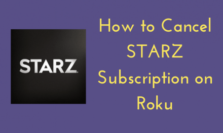 How to Cancel STARZ on Roku [3 Different Ways]