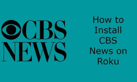How to Install and Stream CBS News on Roku