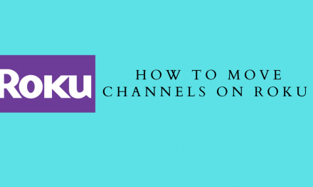 How to Move Channels on Roku [Step By Step]