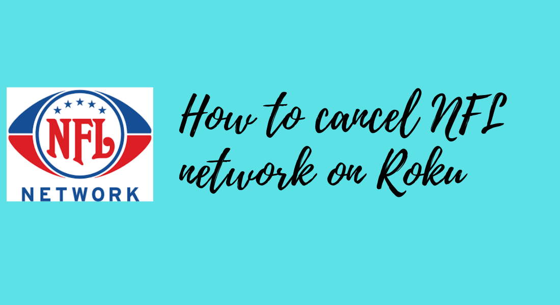 how to Cancel NFL network on Roku
