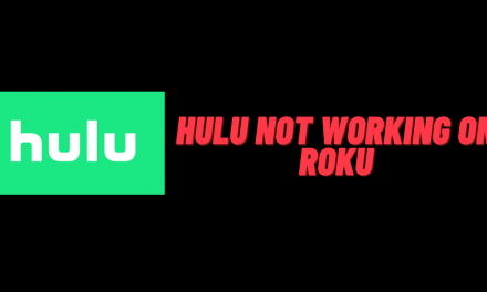 How to Fix Hulu not working on Roku Issue