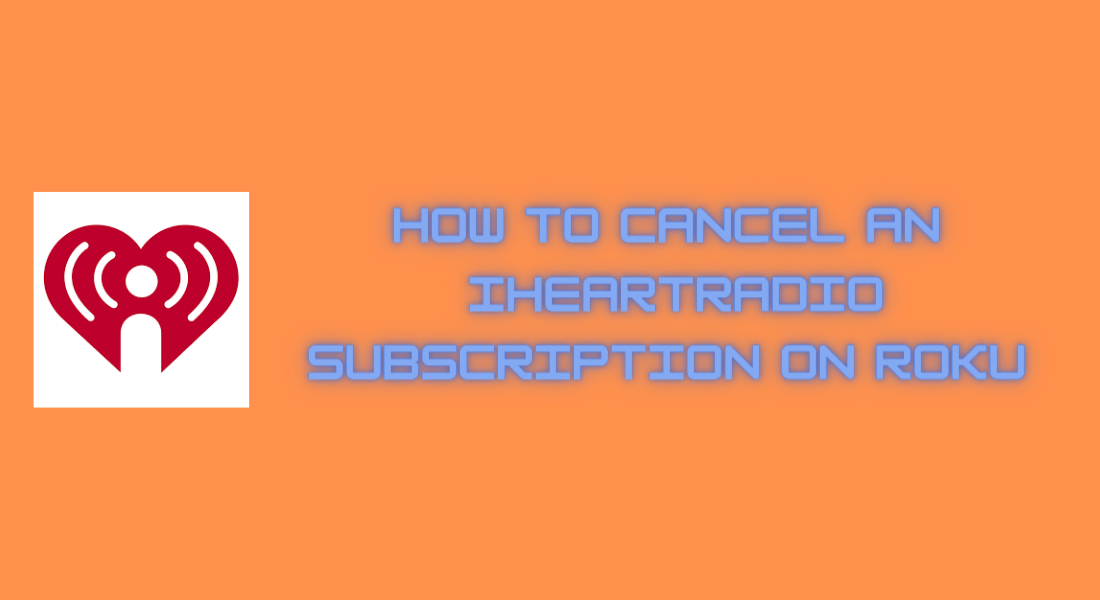 How to Cancel an iHeartRadio Subscription on Roku